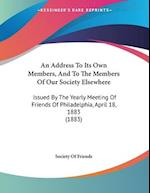 An Address to Its Own Members, and to the Members of Our Society Elsewhere af Society Of Friends, Society Of Friends