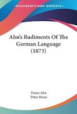 Ahn's Rudiments of the German Language (1873) af Peter Henn, Franz Ahn