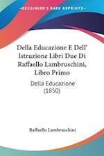 Della Educazione E Dell' Istruzione Libri Due Di Raffaello Lambruschini, Libro Primo