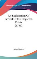 An Explanation of Several of Mr. Hogarth's Prints (1785) af Samuel Felton