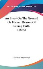 An Essay on the Ground or Formal Reason of Saving Faith (1865) af Thomas Halyburton