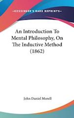 An Introduction to Mental Philosophy, on the Inductive Method (1862) af John Daniel Morell