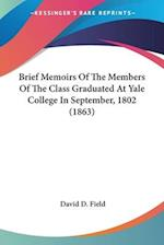 Brief Memoirs of the Members of the Class Graduated at Yale College in September, 1802 (1863) af David D. Field