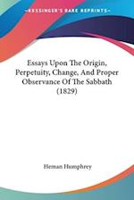 Essays Upon the Origin, Perpetuity, Change, and Proper Observance of the Sabbath (1829) af Heman Humphrey
