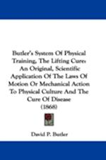 Butler's System of Physical Training, the Lifting Cure af David P. Butler