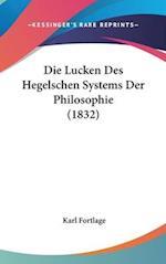 Die Lucken Des Hegelschen Systems Der Philosophie (1832)