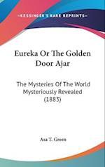 Eureka or the Golden Door Ajar af Asa T. Green