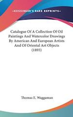 Catalogue of a Collection of Oil Paintings and Watercolor Drawings by American and European Artists and of Oriental Art Objects (1893) af Thomas E. Waggaman