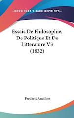 Essais de Philosophie, de Politique Et de Litterature V3 (1832) af Jean Pierre Frederic Ancillon, Frederic Ancillon