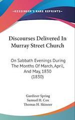 Discourses Delivered in Murray Street Church af Samuel H. Cox Jr., Thomas H. Skinner, Gardiner Spring