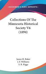 Collections of the Minnesota Historical Society V6 (1894) af J. Fletcher Williams, James H. Baker, S. R. Riggs
