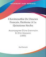 Chrestomathie de L'Ancien Francais, Huitieme a la Quinzieme Siecles af Karl Bartsch
