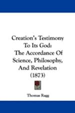 Creation's Testimony to Its God af Thomas Ragg