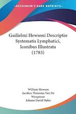 Guilielmi Hewsoni Descriptio Systematis Lymphatici, Iconibus Illustrata (1783) af William Hewson