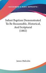 Infant Baptism Demonstrated to Be Reasonable, Historical, and Scriptural (1882) af James Malcolm
