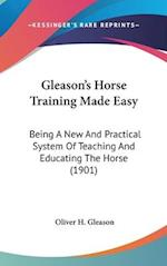 Gleason's Horse Training Made Easy af Oliver H. Gleason