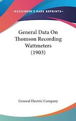 General Data on Thomson Recording Wattmeters (1903) af General Electric Company, Electric Compa General Electric Company