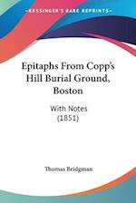 Epitaphs from Copp's Hill Burial Ground, Boston af Thomas Bridgman