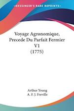 Voyage Agronomique, Precede Du Parfait Fermier V1 (1775) af Arthur Young, A. F. J. Freville
