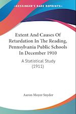 Extent and Causes of Retardation in the Reading, Pennsylvania Public Schools in December 1910 af Aaron Moyer Snyder