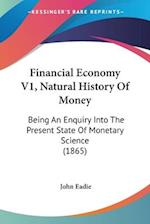 Financial Economy V1, Natural History of Money af John Eadie