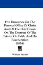 Five Discourses on the Personal Office of Christ and of the Holy Ghost af William Procter