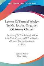 Letters of Samuel Wesley to Mr. Jacobs, Organist of Surrey Chapel af Samuel Wesley