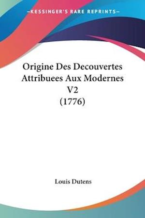 Origine Des Decouvertes Attribuees Aux Modernes V2 (1776)