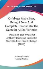 Cribbage Made Easy, Being a New and Complete Treatise on the Game in All Its Varieties af George Walker, Anthony Pasquin