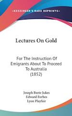 Lectures on Gold af Edward Forbes, Joseph Beete Jukes, Lyon Playfair