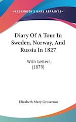 Diary of a Tour in Sweden, Norway, and Russia in 1827 af Elizabeth Mary Grosvenor