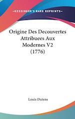 Origine Des Decouvertes Attribuees Aux Modernes V2 (1776) af Louis Dutens