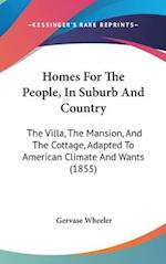 Homes for the People, in Suburb and Country af Gervase Wheeler