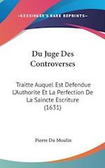 Du Juge Des Controverses af Pierre Du Moulin