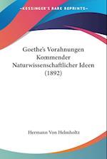 Goethe's Vorahnungen Kommender Naturwissenschaftlicher Ideen (1892) af Hermann Von Helmholtz