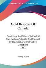 Gold Regions of Canada af Henry White