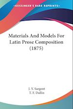 Materials and Models for Latin Prose Composition (1875) af T. F. Dallin, J. Y. Sargent