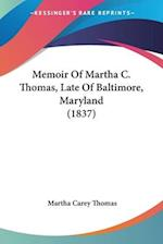 Memoir of Martha C. Thomas, Late of Baltimore, Maryland (1837) af Martha Carey Thomas