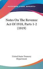 Notes on the Revenue Act of 1918, Parts 1-2 (1919) af State United States Treasury Department, United States Treasury Department
