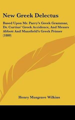 Bog, hardback New Greek Delectus af Henry Musgrave Wilkins