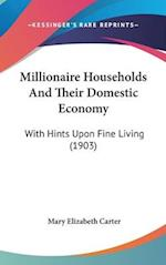 Millionaire Households and Their Domestic Economy af Mary Elizabeth Carter