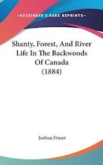 Shanty, Forest, and River Life in the Backwoods of Canada (1884) af Joshua Fraser