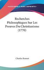 Recherches Philosophiques Sur Les Preuves Du Christianisme (1770) af Charles Bonnet
