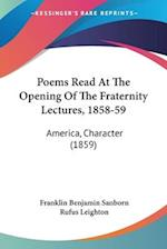 Poems Read at the Opening of the Fraternity Lectures, 1858-59 af Rufus Leighton, Franklin Benjamin Sanborn