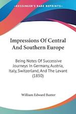 Impressions of Central and Southern Europe af William Edward Baxter