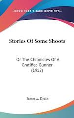 Stories of Some Shoots af James A. Drain