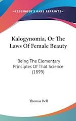 Kalogynomia, or the Laws of Female Beauty af Thomas Bell