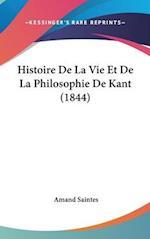 Histoire de La Vie Et de La Philosophie de Kant (1844) af Amand Saintes