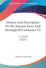 History and Description of the Ancient Town and Borough of Colchester V2 af Thomas Cromwell