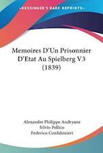 Memoires D'Un Prisonnier D'Etat Au Spielberg V3 (1839) af Federico Confalonieri, Alexandre Philippe Andryane, Silvio Pellico
